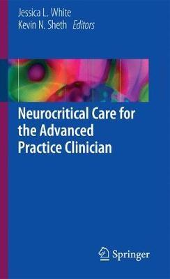 Neurocritical Care for the Advanced Practice Clinician -