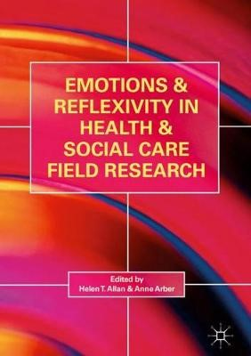 Emotions and Reflexivity in Health & Social Care Field Research -