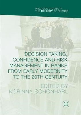 Decision Taking, Confidence and Risk Management in Banks from Early Modernity to the 20th Century - pr_35766