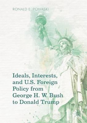 Ideals, Interests, and U.S. Foreign Policy from George H. W. Bush to Donald Trump - pr_287521