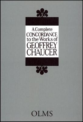 A Complete Concordance to the Works of Geoffrey Chaucer -