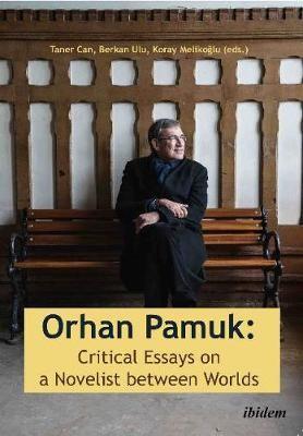Orhan Pamuk -- Critical Essays on a Novelist between Worlds -