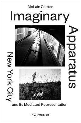 Imaginary Apparatus - New York City and its Mediated Representation - pr_284536