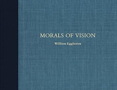 William Eggleston: Morals of Vision -