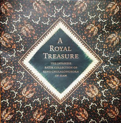 Royal Treasure: The Javanese Batik Collection of King Chulalongkorn of Siam -