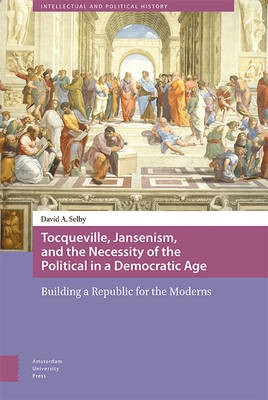 Tocqueville, Jansenism, and the Necessity of the Political in a Democratic Age - pr_287239
