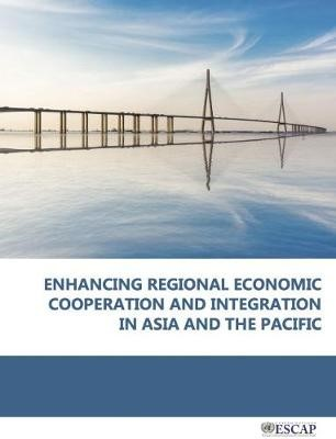 Enhancing regional economic cooperation and integration in Asia and the Pacific -
