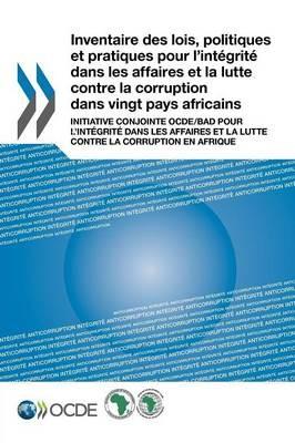 Inventaire Des Lois, Politiques Et Pratiques Pour L'Integrite Dans Les Affaires Et La Lutte Contre La Corruption Dans Vingt Pays Africains -