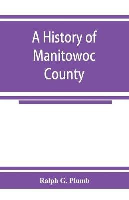 A history of Manitowoc County - pr_1864667