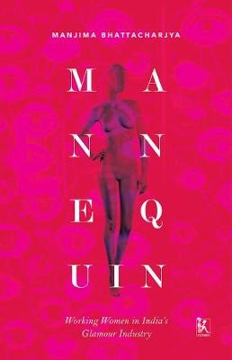 Mannequin - Working Women in India`s Glamour Industry -