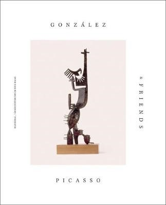 Gonzalez, Picasso & Friends -