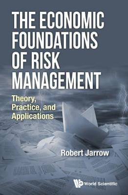 Economic Foundations Of Risk Management, The: Theory, Practice, And Applications - pr_345760