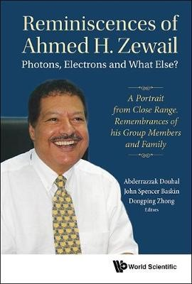 Reminiscences Of Ahmed H.zewail: Photons, Electrons And What Else? - A Portrait From Close Range. Remembrances Of His Group Members And Family - pr_345817