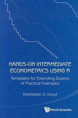 Hands-on Intermediate Econometrics Using R: Templates For Extending Dozens Of Practical Examples (With Cd-rom) -