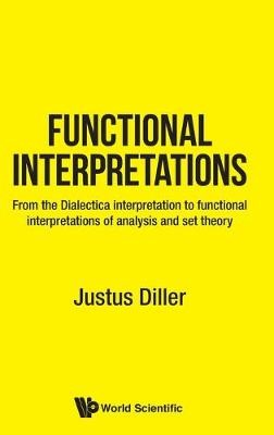 Functional Interpretations: From The Dialectica Interpretation To Functional Interpretations Of Analysis And Set Theory -