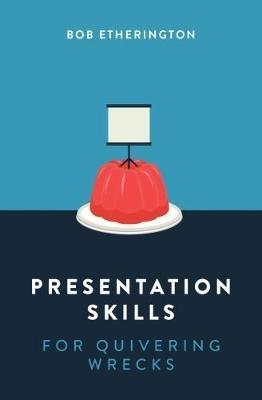 Presentation Skills for Quivering Wrecks -