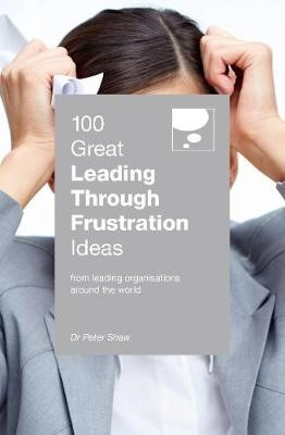 100 Great Leading Through Frustration Ideas -