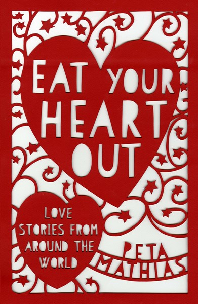 Eat Your Heart Out: Love Stories from around the World -