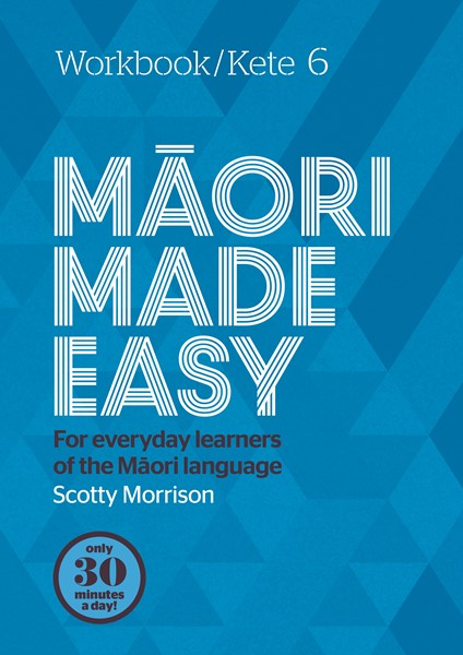 Maori Made Easy Workbook 6/Kete 6 -