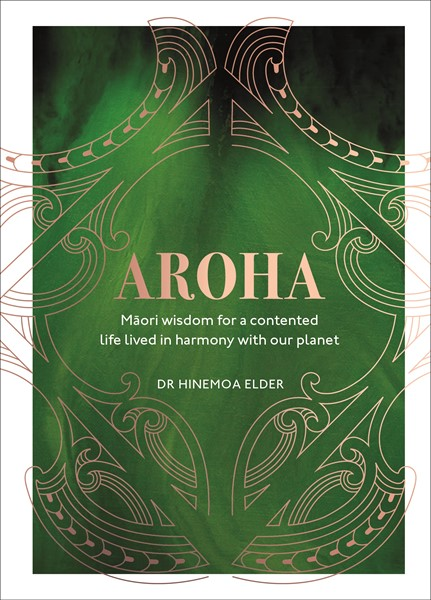 Aroha: Maori Wisdom for a Contented Life Lived In Harmony With Our Planet -