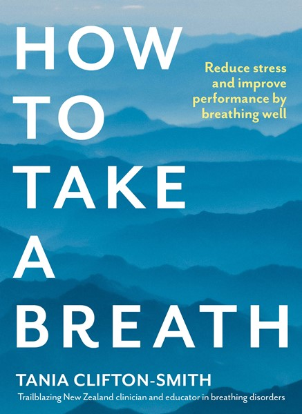 How to Take a Breath: Reduce stress and improve performance by breathing well -