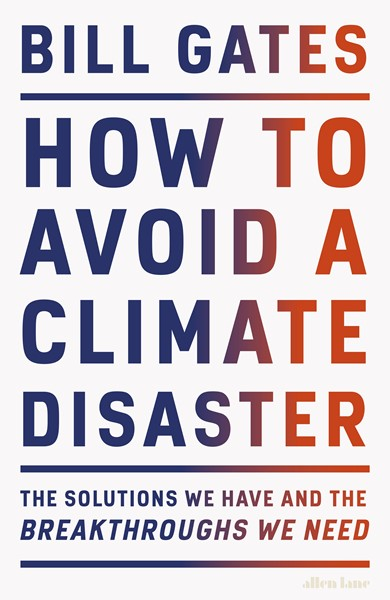 How to Avoid a Climate Disaster: The Solutions We Have and the Breakthroughs We Need -