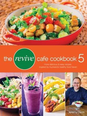 The Revive Cafe Cookbook 5: More Delicious & Easy Recipes Inspired by Auckland's Healthy Food Haven - pr_419350