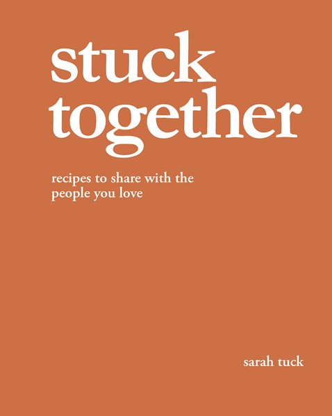 Stuck Together: Recipes to Share with the People You Love -