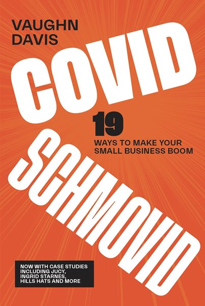 Covid Schmovid: 19 Ways to Make Your Small Business Boom -