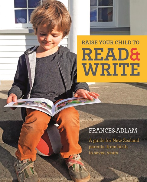 Raise Your Child to Read and Write: A guide for New Zealand parents; from birth to 7 years - pr_428630