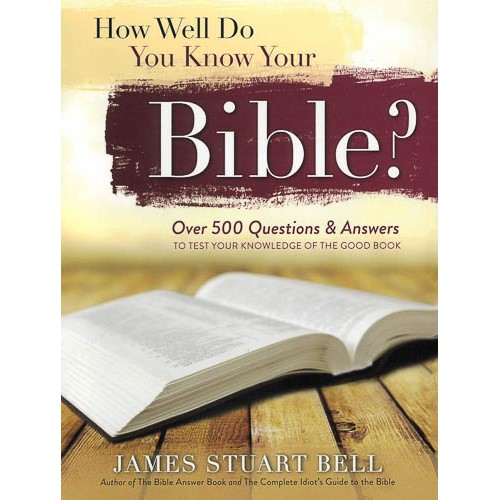 How Well Do You Know Your Bible?: Over 500 Questions and Answers to Test Your Knowledge of the Good Book -