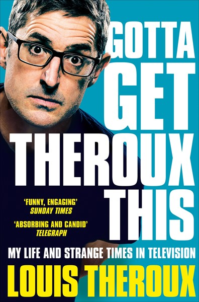 Gotta Get Theroux This: My life and strange times in television - pr_1854984