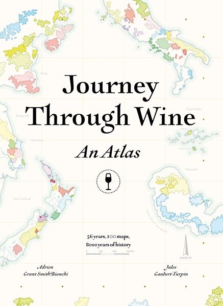 Journey Through Wine: An Atlas: 56 Countries, 100 Maps, 8000 Years of History -