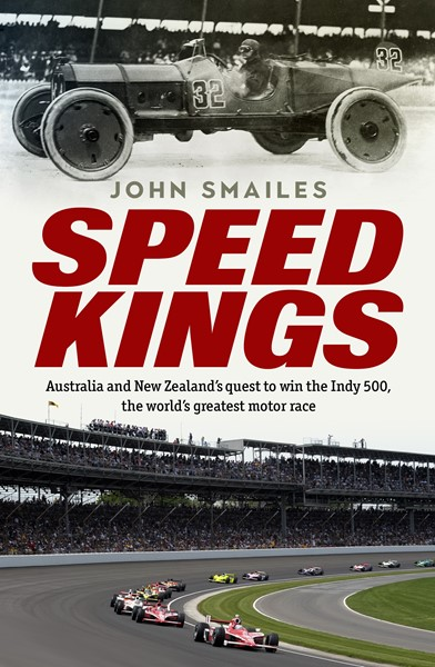 Speed Kings: Australia and New Zealand's Quest to Win the Indy 500, the World's Greatest Motor Race -