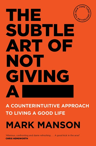 The Subtle Art of Not Giving a - -
