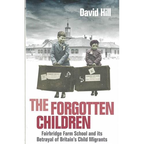 The Forgotten Children: Fairbridge Farm School and Its Betrayal of Britain's Child Migrants - pr_1773542