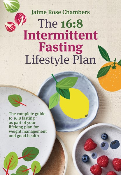 The 16:8 Intermittent Fasting and Lifestyle Plan -