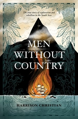 Men Without Country: The true story of exploration and rebellion in the South Seas -