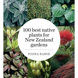 100 Best Native Plants for New Zealand Gardens