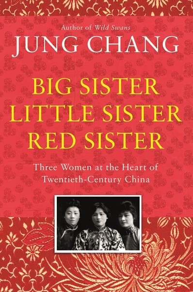 Big Sister, Little Sister, Red Sister: Three Women at the Heart of Twentieth-Century China -
