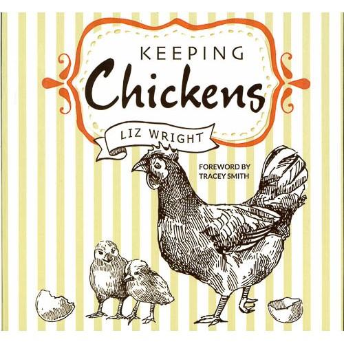 Keeping Chickens: Choosing, Nurturing & Harvests -