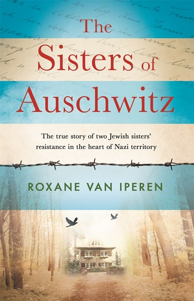 The Sisters of Auschwitz: The true story of two Jewish sisters' resistance in the heart of Nazi territory -