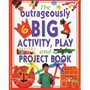 Outrageously Big Activity, Play and Project Book - pr_1773842
