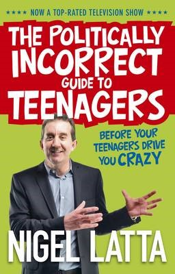 The Politically Incorrect Guide to Teenagers -