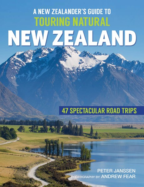 Touring Natural New Zealand: 47 Spectacular Road Trips -