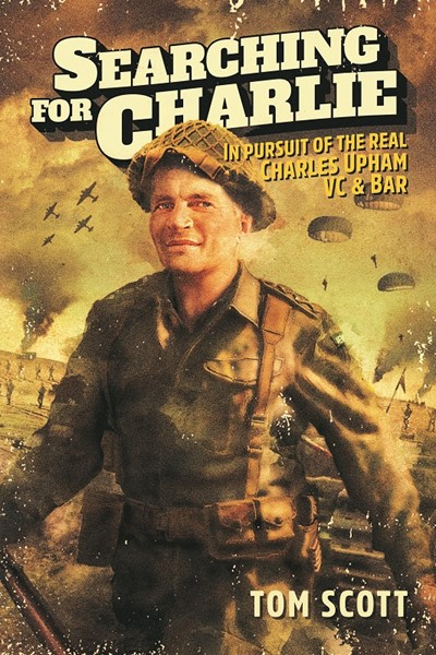 Searching For Charlie: In Pursuit of the Real Charles Upham VC & Bar - pr_1775738